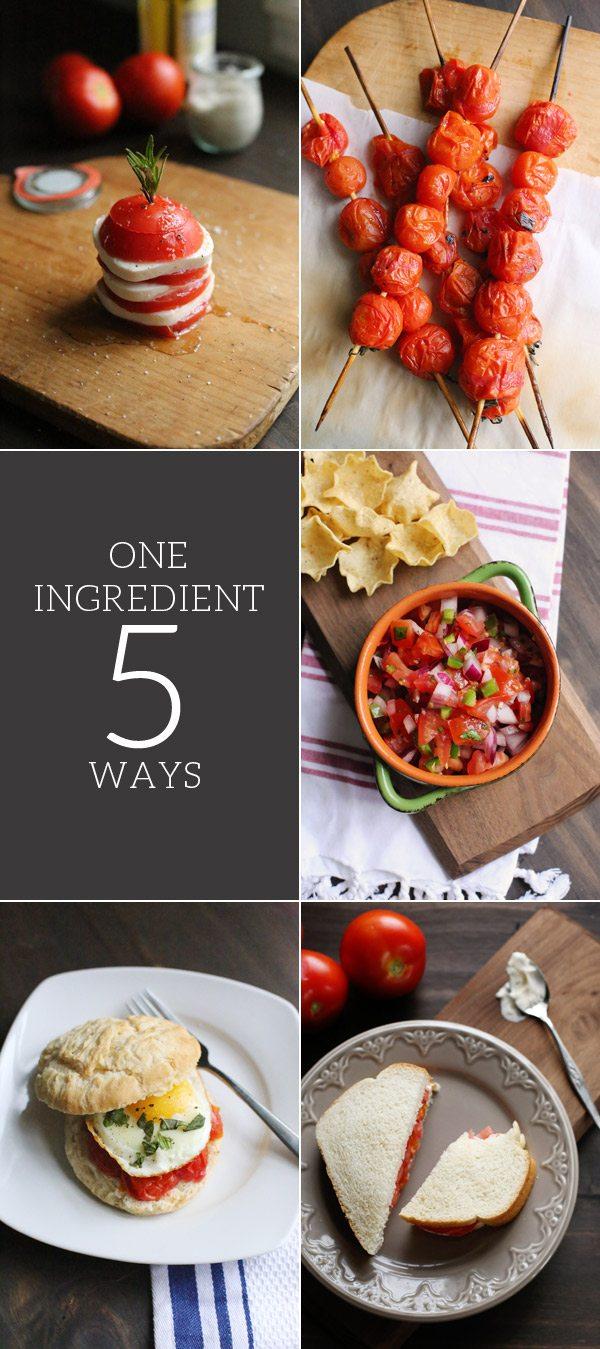 One Ingredient Five Ways: Tomatoes