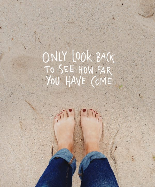 Only look back to see how far you have come | Motivational quotes, inspiring quotes, Pinterest quotes